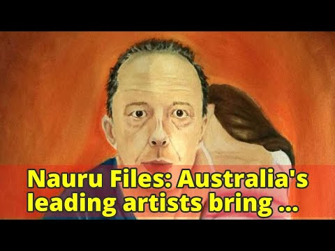 Nauru Files: Australia's leading artists bring human stories of detention centre to life