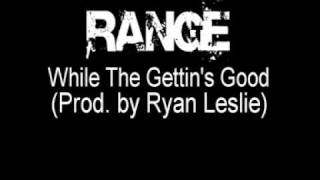 Range - While The Getting's Good (Prod. by Ryan Leslie)
