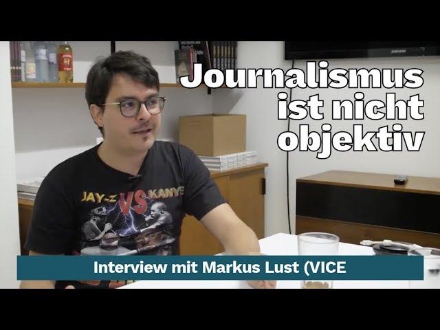 Journalismus ist nicht objektiv & P**** darf neben Politik stehen. Markus Lust von VICE