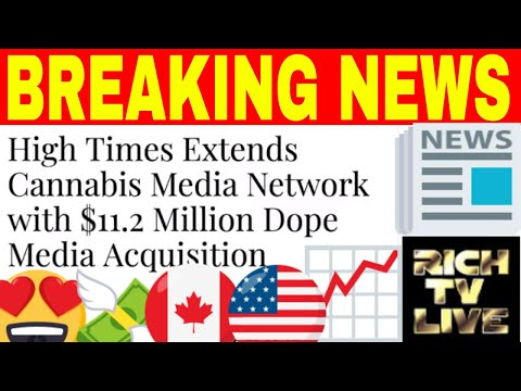 Breaking News: High Times PRE-IPO (HITM) $11.2 Million Dope Media Acquisition