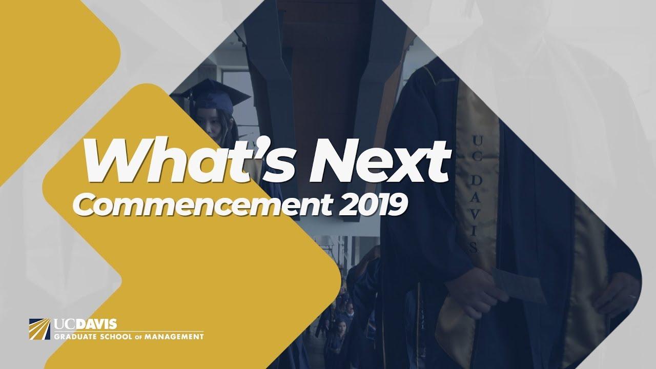 Uc Davis Academic Calendar 2019.What S Next Class Of 2019 Uc Davis Graduate School Of Management Commencement 2019