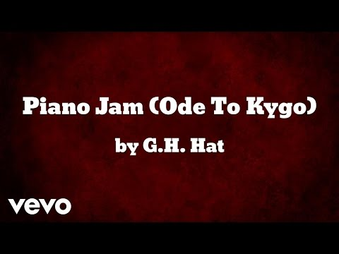 G.H. Hat - Piano Jam (Ode To Kygo) (AUDIO)