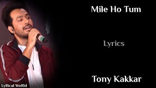 Lyrics: Mile Ho Tum Full Song | Tony Kakkar