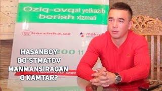Hasanboy Do'stmatov. Manmansiragan yo kamtar?