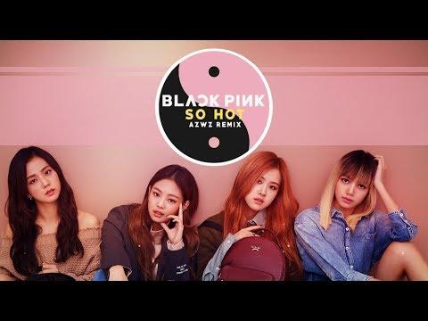 BLACKPINK -  SO HOT (AZWZ REMIX)