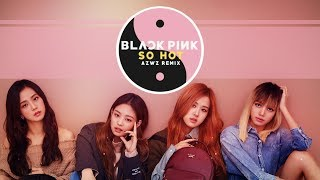 Blackpink SO HOT AZWZ REMIX.mp3