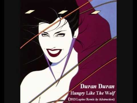 Duran Duran - Hungry Like The Wolf (2013 Remix by Abstraction)