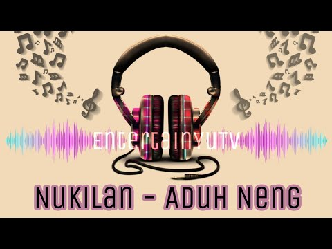 Nukilan - Aduh Neng (Lirik Video) HD