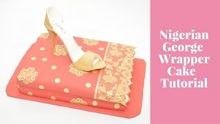 Nigerian Cakes: How To Make Nigerian George Lace Wrapper Cake Tutorial by Busi Christian-Iwuagwu
