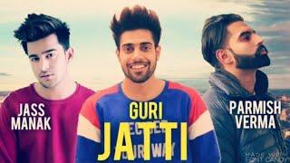 Jatti -Guri(Full Song)-Jass Manak Parmish Verma  Geet mp3 New Punjabi Songs 2018 new whatsap status