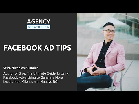Agency Growth Show - Nicholas Kusmich - (Facebook Ad Tips)