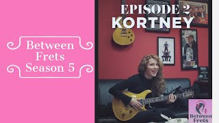Between Frets Season 5 Ep.2 - Meet Kourtney