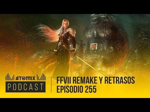 FFVII Remake Y Retrasos – Atomix Podcast 255