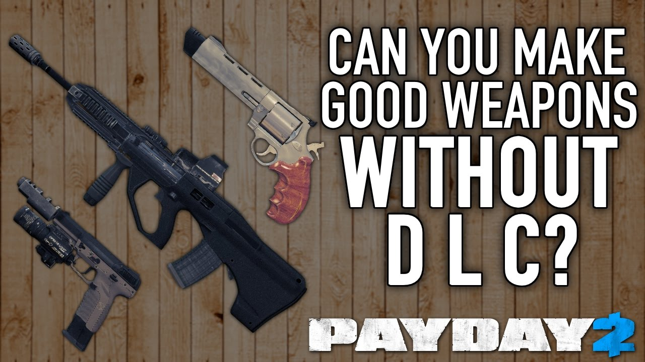 can you make good weapons without dlc payday 2 youtube