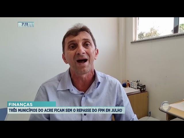 Finanças: Três municípios do Acre ficam sem o repasse do FPM em julho