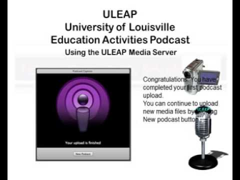 Podcasting through the University of Louisville Education Activities Podcast (ULEAP) server
