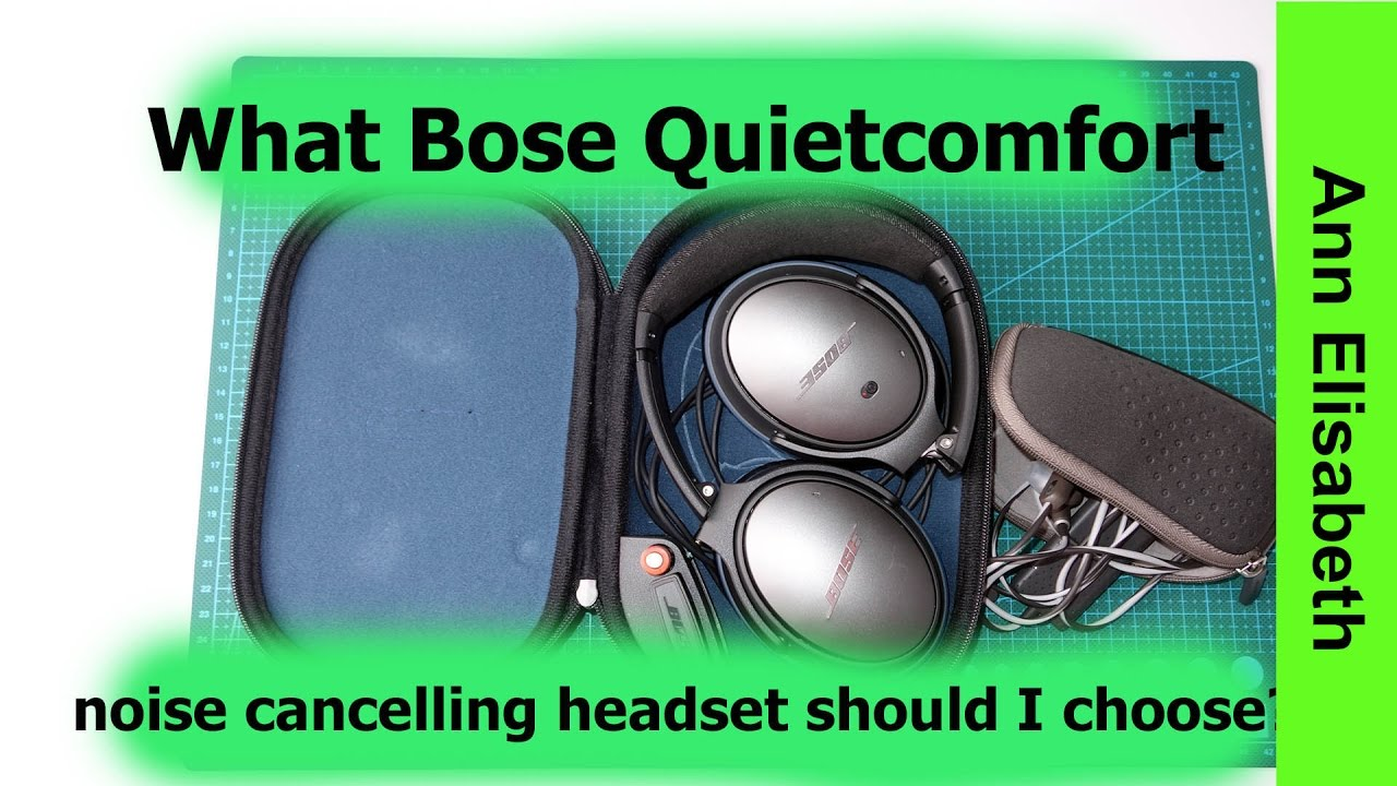 What Bose QuietComfort Noise Cancelling should you choose ...
