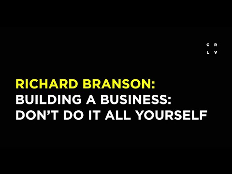Richard Branson: Building A Business? Don't Do It All Yourself