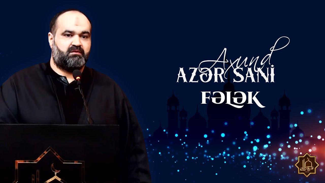 Axund Azər Sani - Fələk (Zülmə əyilməyən başı, nizədə gəzdirər fələk)