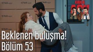 Kiralık aşk 53. bölüm