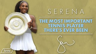 Serena Williams: The Most Significant Player in Tennis History