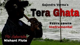 TERA GHATA song | Gajendra Verma | Flute cover | Instrumental | Nishant Flute
