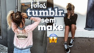 DESAFIO FOTOS TUMBLR SEM MAKE!!