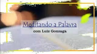 Meditando a Palavra 46 - Luiz Gonzaga  - 15.07.21