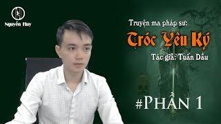 #1 TRÓC YÊU KÝ - Truyện pháp sư Nguyễn Huy diễn đọc