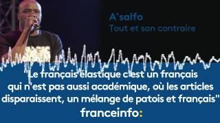 """A'salfo :""""Le français élastique c'est un mélange de patois et français"""""""