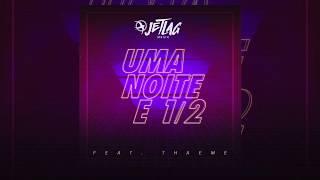 Baixar JetLag Music - Uma Noite e Meia Feat. Thaeme