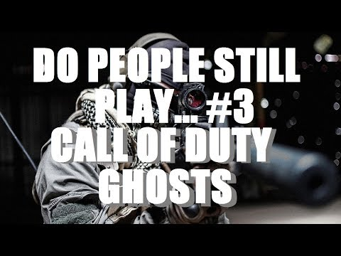 HOW MANY PEOPLE STILL PLAY CALL OF DUTY GHOSTS!?