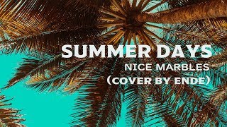 SUMMER DAYS【NICE MARBLES cover by ende】