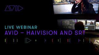 Live Webinar: Avid — Haivision and SRT