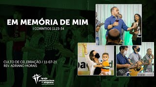 Em Memória de Mim - Culto de Celebração - IP Altiplano - 11/07