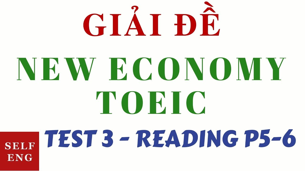 [GIẢI ĐỀ NEW ECONOMY TOEIC 2018] TEST 3 – READING PART 5-6