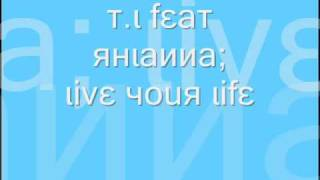 t.i ft rhianna - live your life