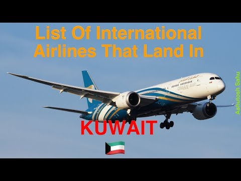 List Of International Airlines That Land In KUWAIT 🇰🇼 (May, 2018)