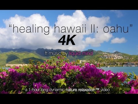 "4K: ""Healing Hawaii II Oahu"" ft LIQUID MIND (Music Only Version) 1 HR Nature Relaxation"