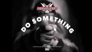 The Diplomats - Do Something (Audio)