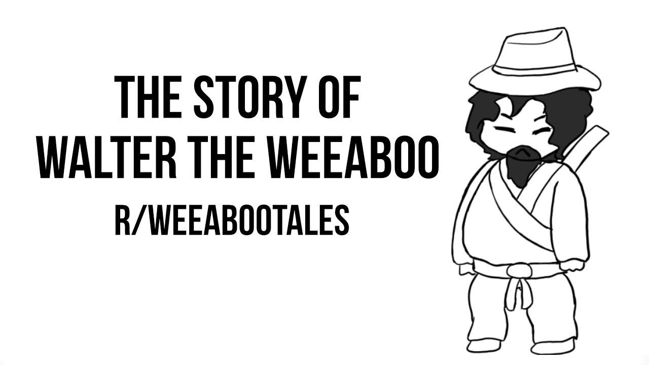 The Story of Walter the Weeaboo (r/weeabootales)