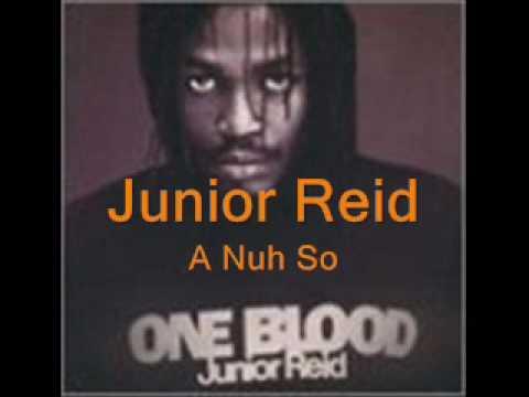 Junior reid a nuh so