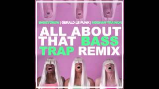 Meghan Trainor - All About That Bass (BabeyDrew & Gerald Le Funk Trap Remix)