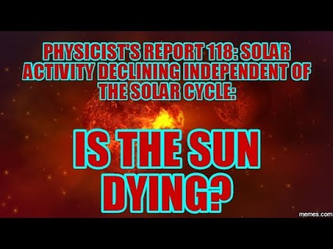 PHYSICIST'S REPORT 118: SOLAR ACTIVITY DECLINING INDEPENDENT OF THE SOLAR CYCLE: IS THE SUN DYING