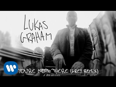 Lukas Graham - You're Not There (Grey Remix) [OFFICIAL AUDIO]