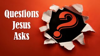 3.21.21 Worship Service - Questions Jesus Asks Us