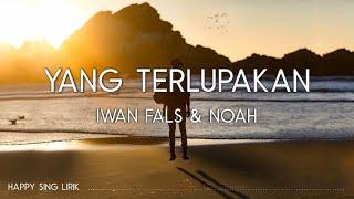 Iwan Fals & NOAH - Yang Terlupakan (Lirik)