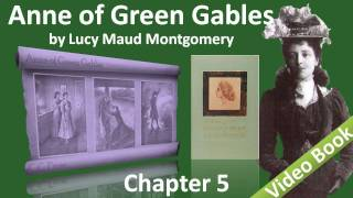 Chapter 05 - Anne of Green Gables by Lucy Maud Montgomery - Anne