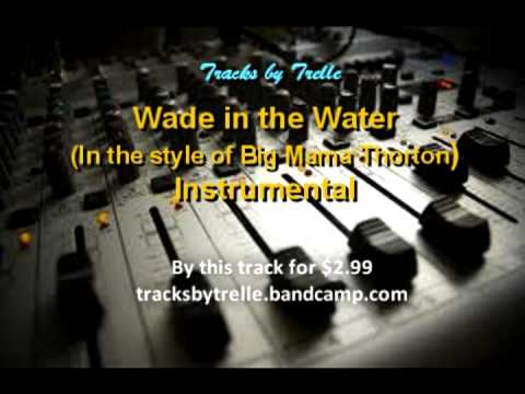 Wade in the Water (in the style of Big Mama Thornton) Instrumental