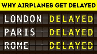 Why Airplanes Get Delayed So Often